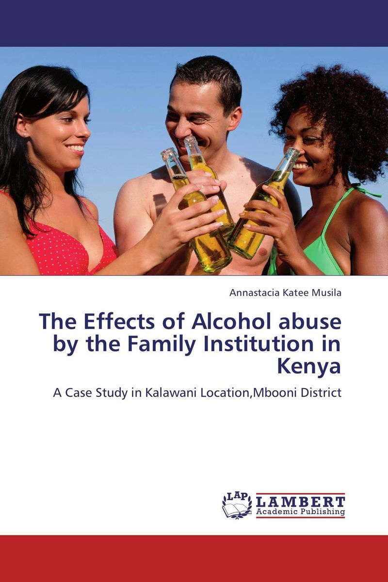 The Effects of Alcohol abuse by the Family Institution in Kenya the family way