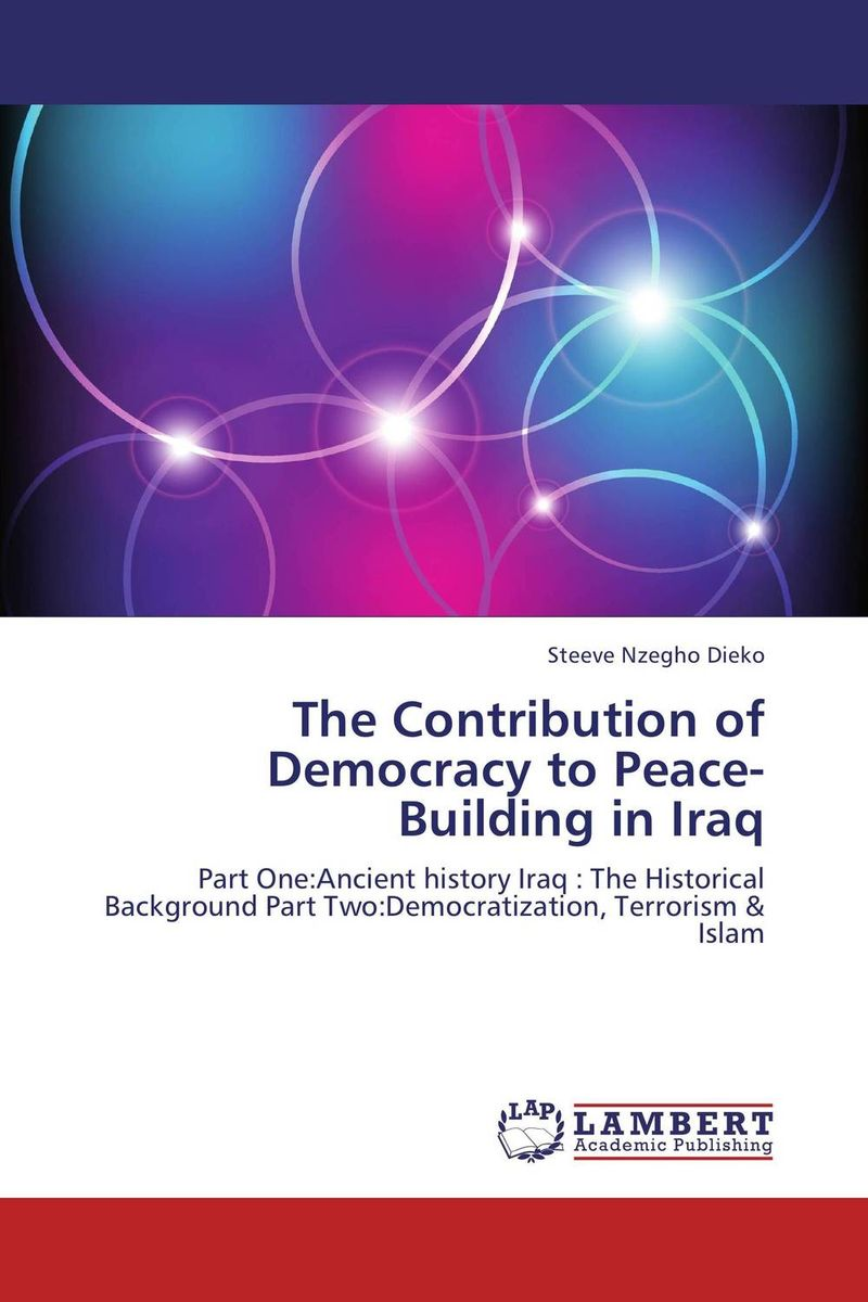 The Contribution of Democracy to Peace-Building in Iraq affair of state an