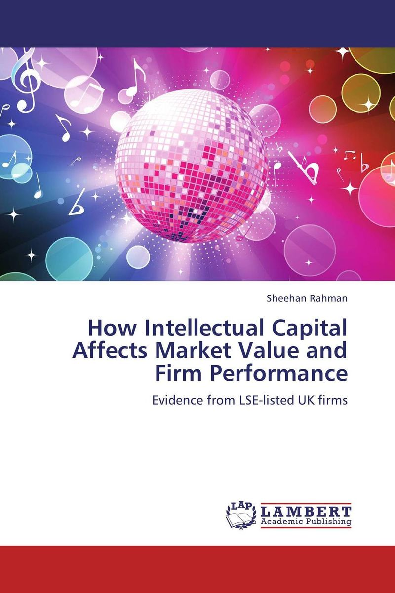 How Intellectual Capital Affects Market Value and Firm Performance corporate governance capital structure and firm value