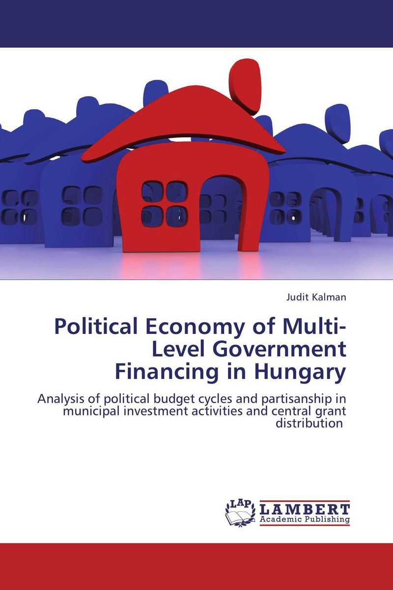 Political Economy of  Multi-Level Government  Financing in Hungary xuan liu time consistency of optimal policy in a small open economy