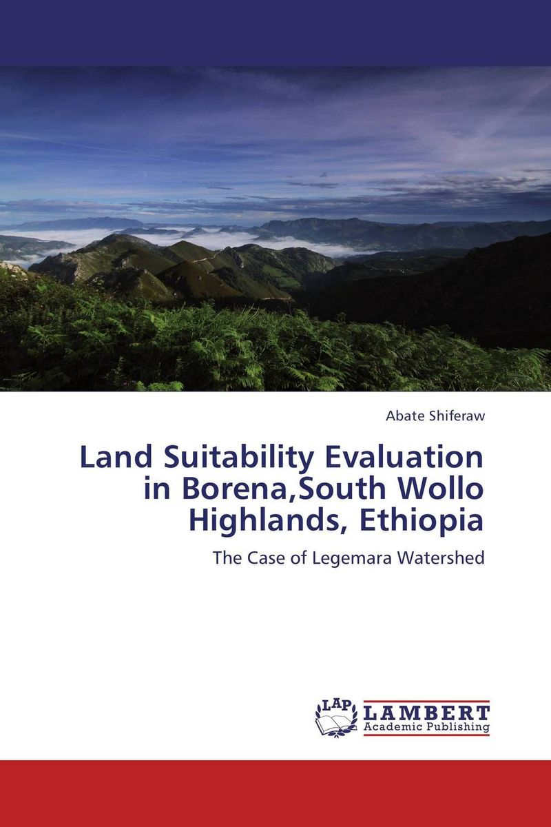 Land Suitability Evaluation in Borena,South Wollo Highlands, Ethiopia купить
