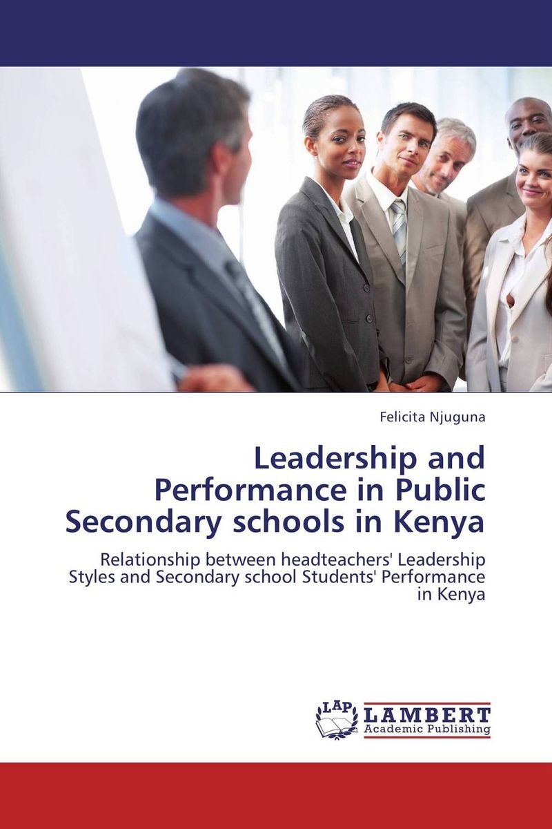 Leadership and Performance in Public Secondary schools in Kenya role of school leadership in promoting moral integrity among students