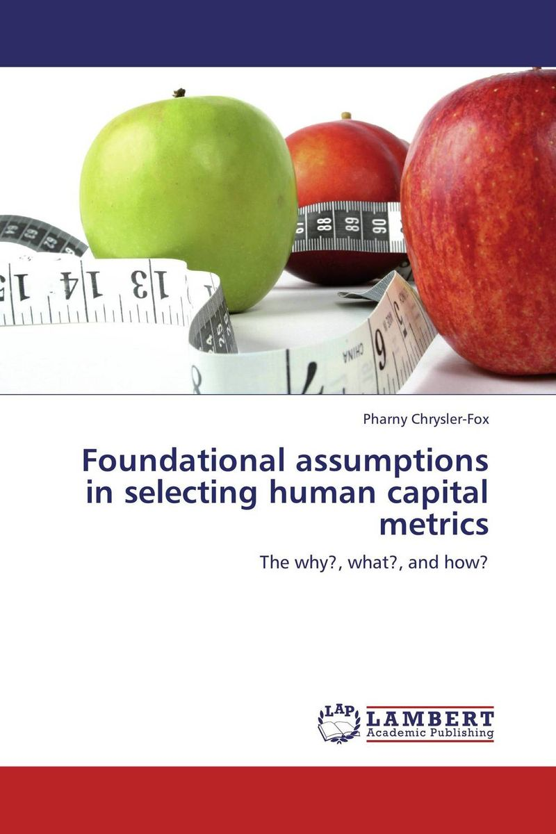 Foundational assumptions in selecting human capital metrics human capital and family size choice