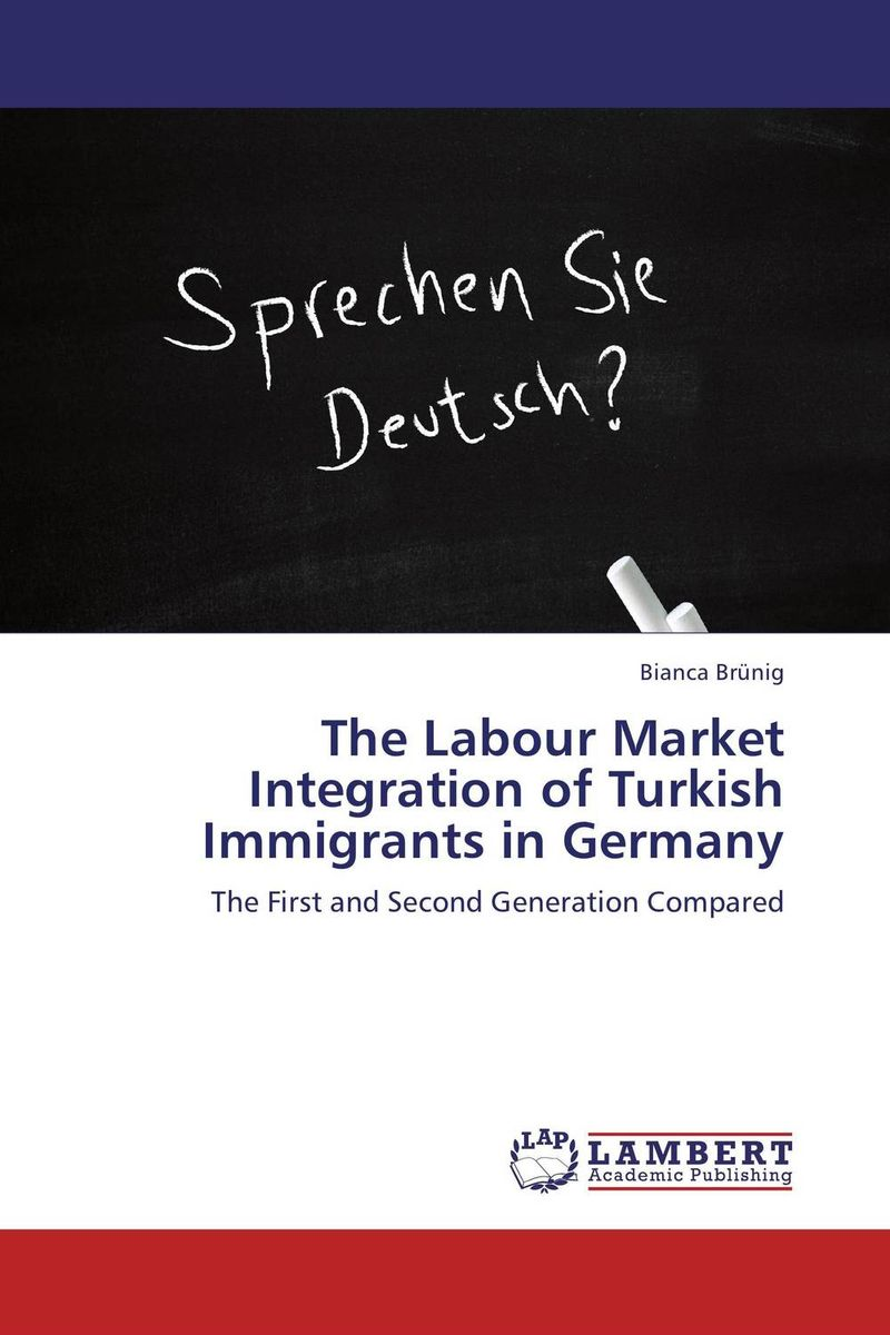 The Labour Market Integration of Turkish Immigrants in Germany the integration of ethnic kazakh oralmans into kazakh society