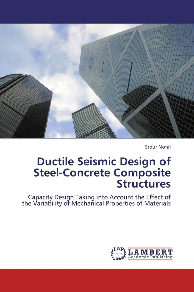 Ductile Seismic Design of Steel-Concrete Composite Structures kenneth rosen d investing in income properties the big six formula for achieving wealth in real estate