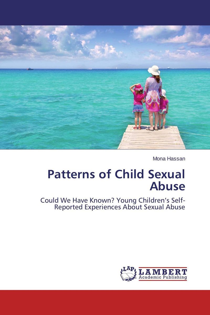 Patterns of Child Sexual Abuse the sexual abuse victim and sexual offender treatment planner