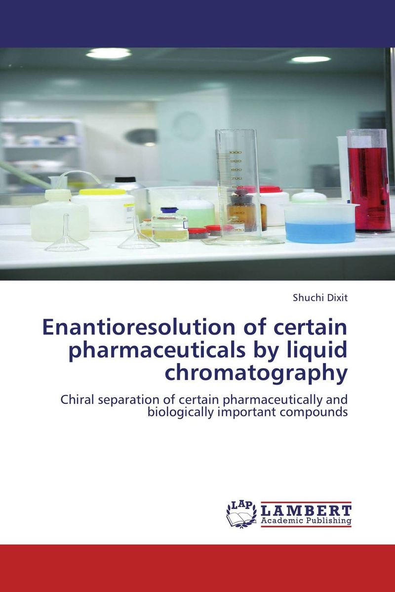 Enantioresolution of certain pharmaceuticals by liquid chromatography pharmaceuticals
