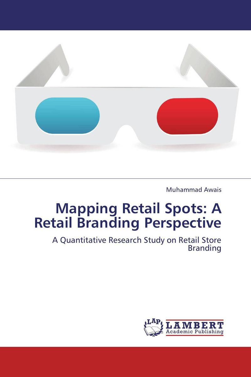 Mapping Retail Spots: A Retail Branding Perspective scott stratten unbranding 100 branding lessons for the age of disruption