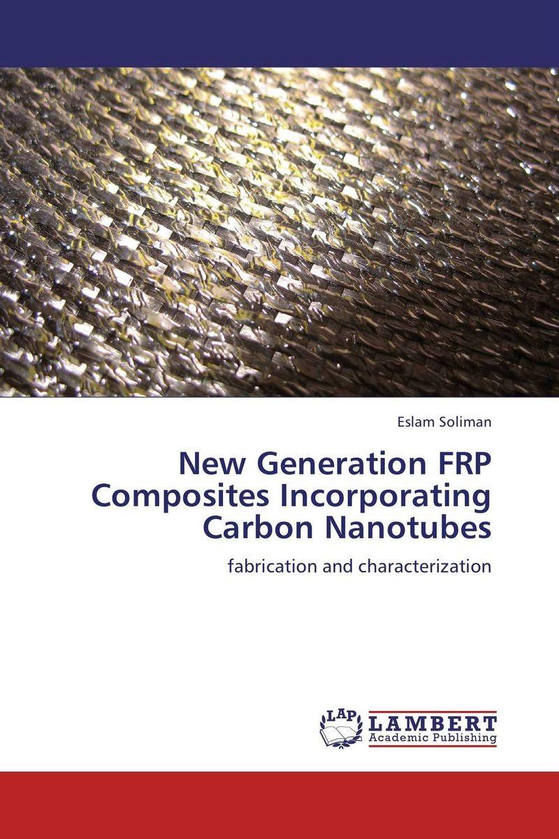 New Generation FRP Composites Incorporating Carbon Nanotubes assessment of interfacial and mechanical behavior of frp composites