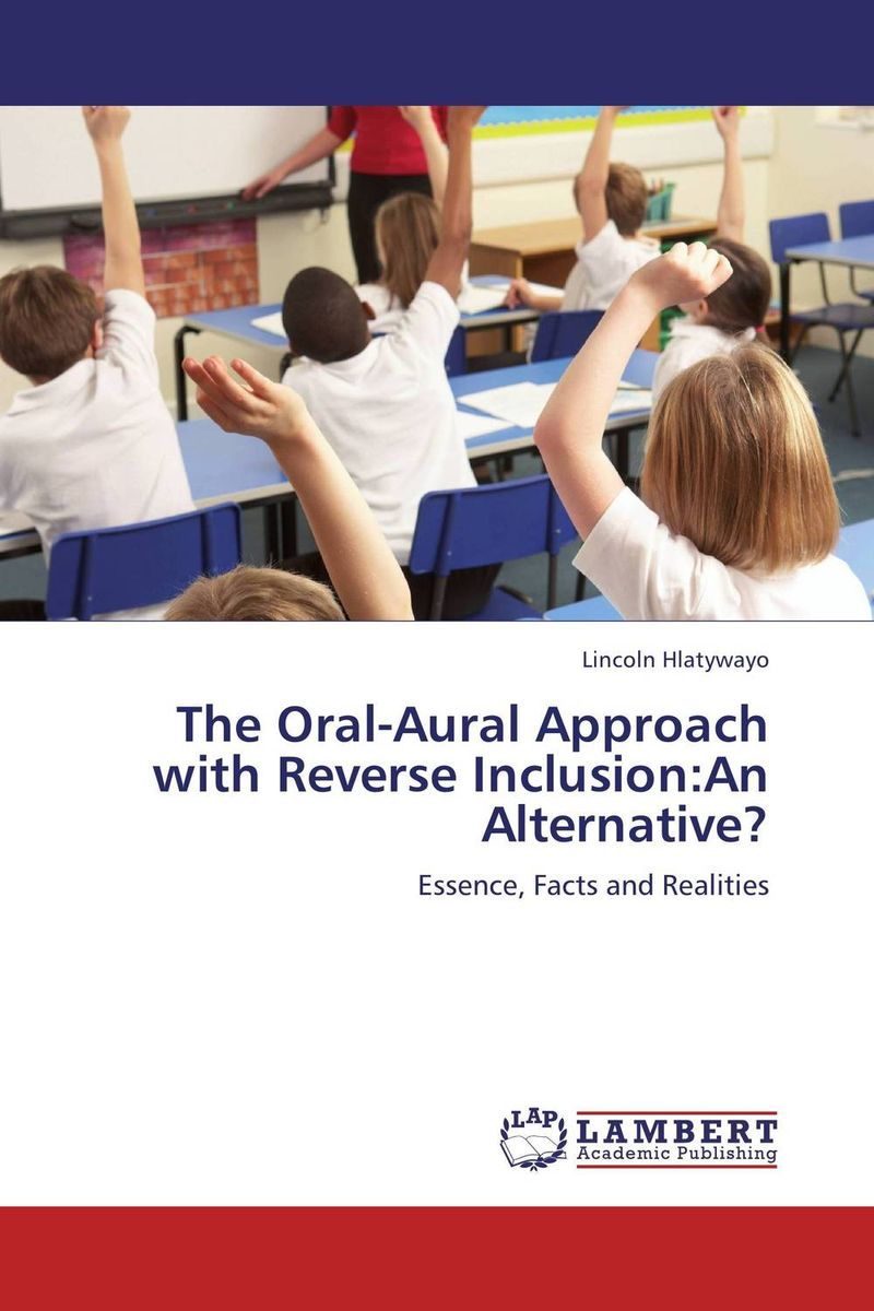The Oral-Aural Approach with Reverse Inclusion:An Alternative? foundations of education an ems approach