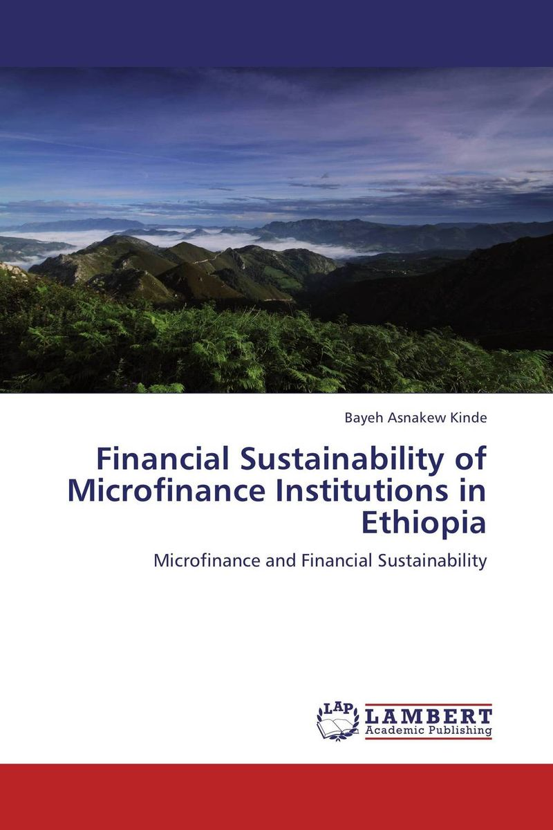 Financial Sustainability of Microfinance Institutions in Ethiopia eric lowitt the future of value how sustainability creates value through competitive differentiation