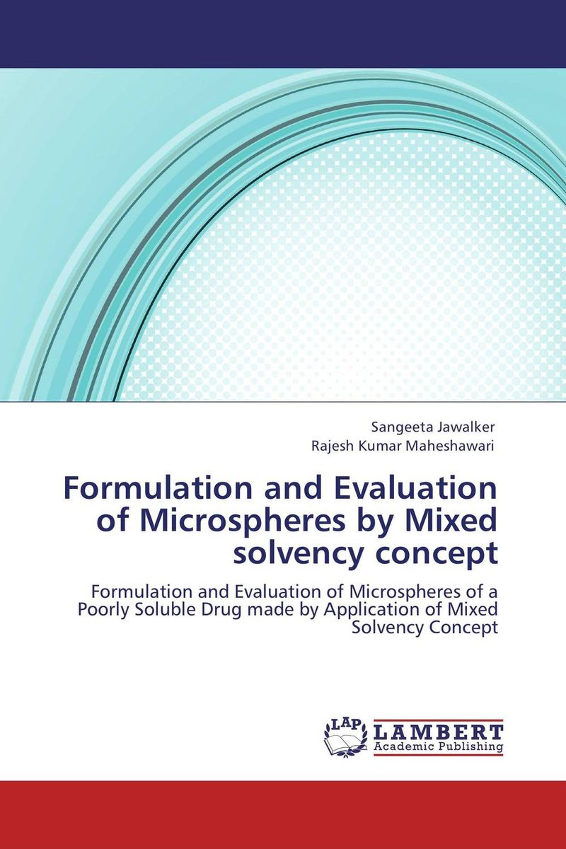 Formulation and Evaluation of Microspheres by Mixed solvency concept amita yadav kamal singh rathore and geeta m patel formulation evaluation and optimization of mouth dissolving tablets