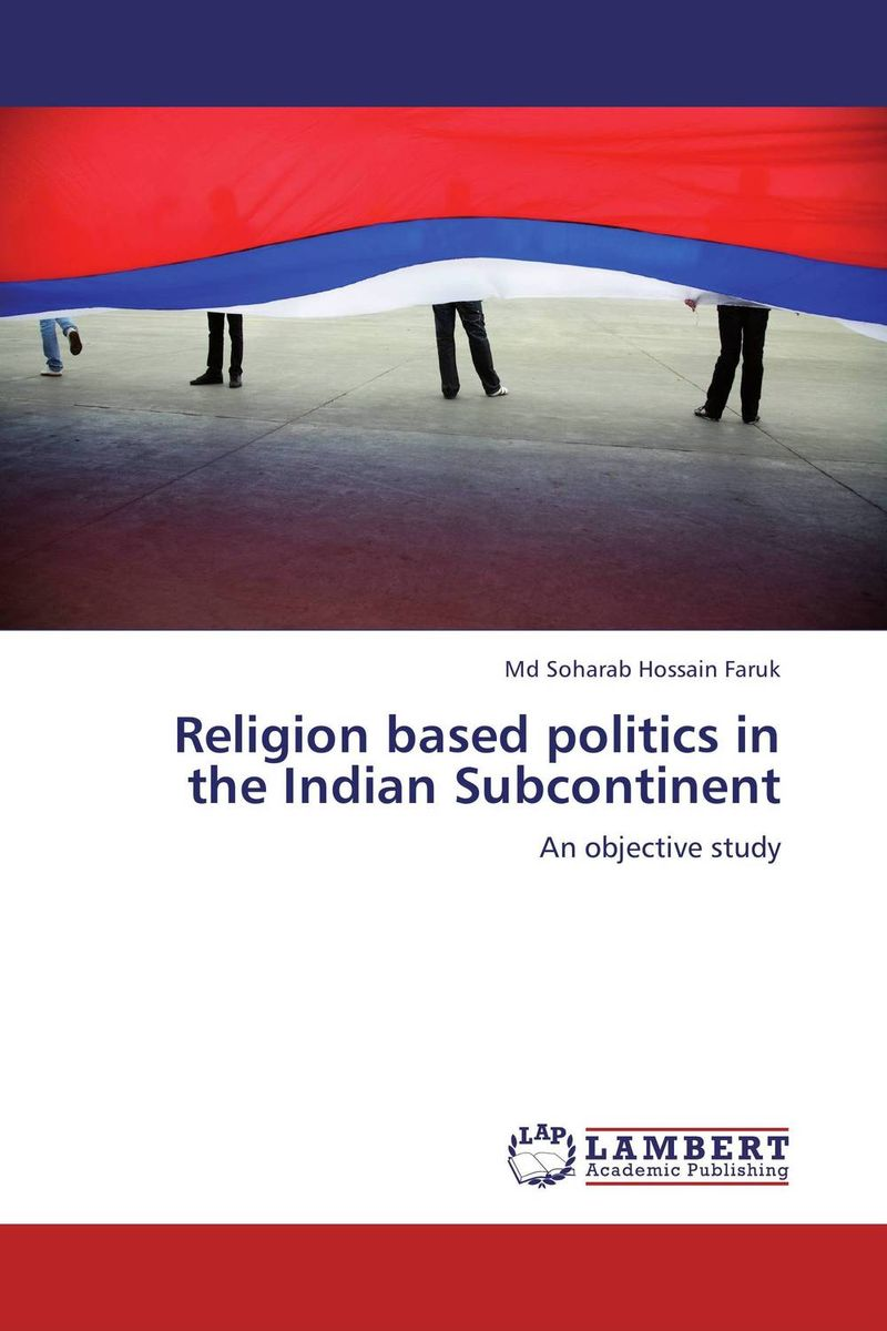 Religion based politics in the Indian Subcontinent sahar bazzaz forgotten saints – history power and politics in the making of modern morocco