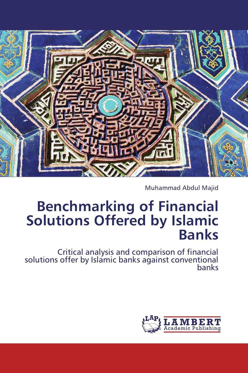 Benchmarking of Financial Solutions Offered by Islamic Banks efficiency of conventional versus islamic banks