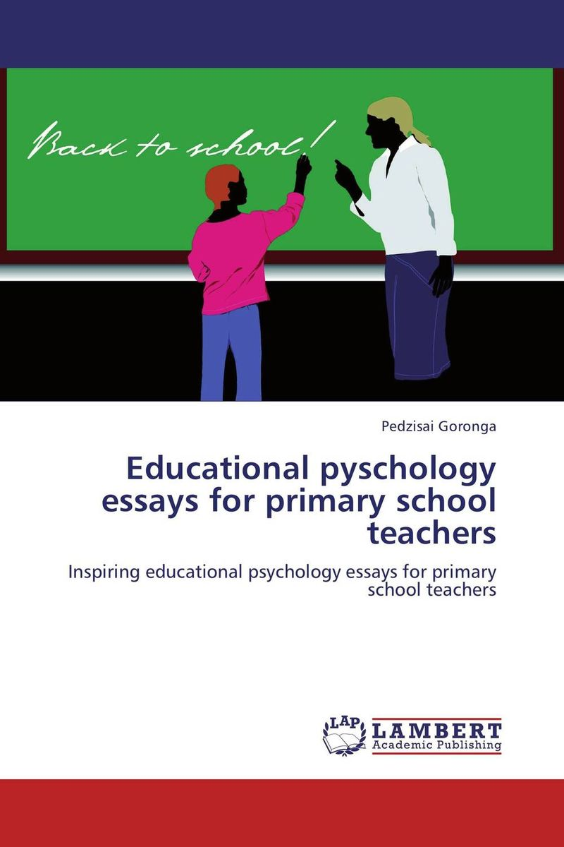 Educational pyschology essays for primary school teachers teacher s use of english coursebooks with primary school learners
