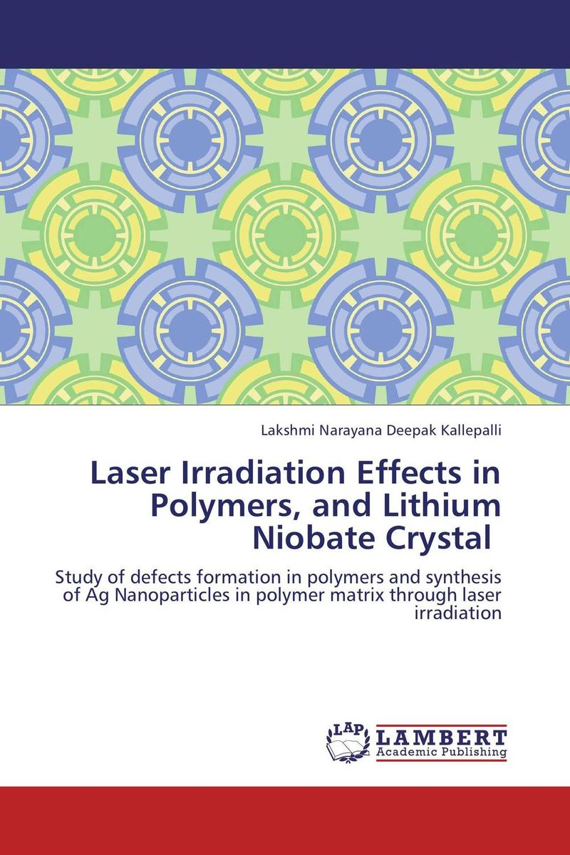Laser Irradiation Effects in Polymers, and Lithium Niobate Crystal mahmoud m ragab nazmi a mohammed and moustafa h aly wavelength conversion using nonlinear effects in optical fibers