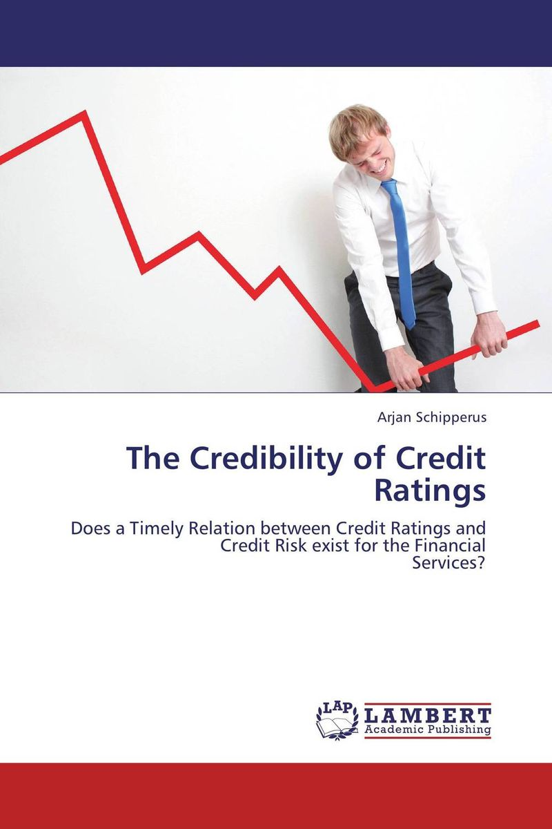 The Credibility of Credit Ratings sylvain bouteille the handbook of credit risk management originating assessing and managing credit exposures
