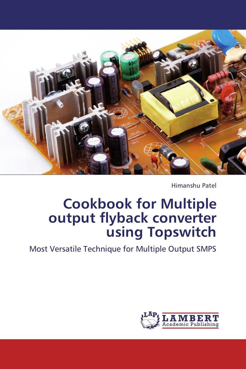 Cookbook for Multiple output flyback converter using Topswitch i gottlieb gottlieb power supplies switching regulators inverters and converters paper only