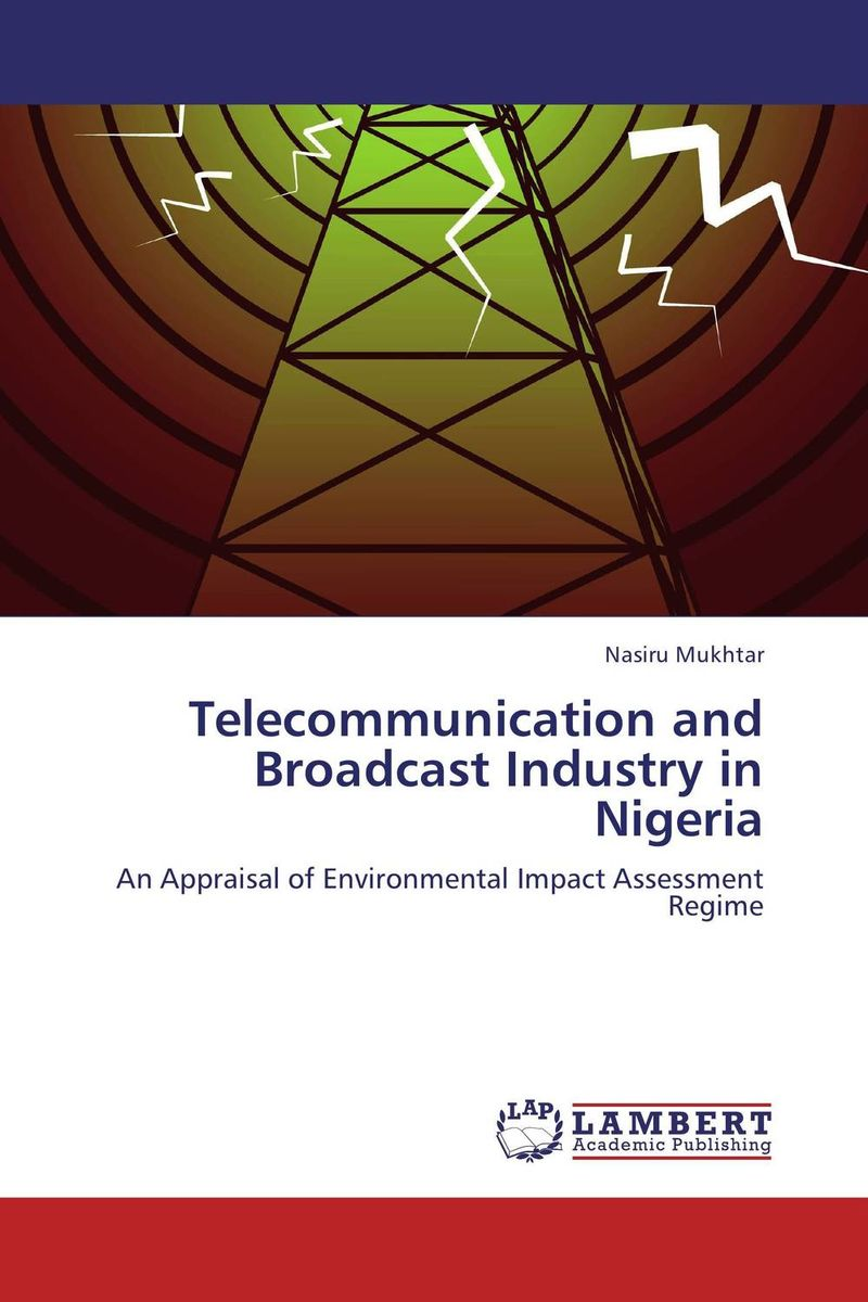 Telecommunication and Broadcast Industry in Nigeria a guide for environmental impact assessment