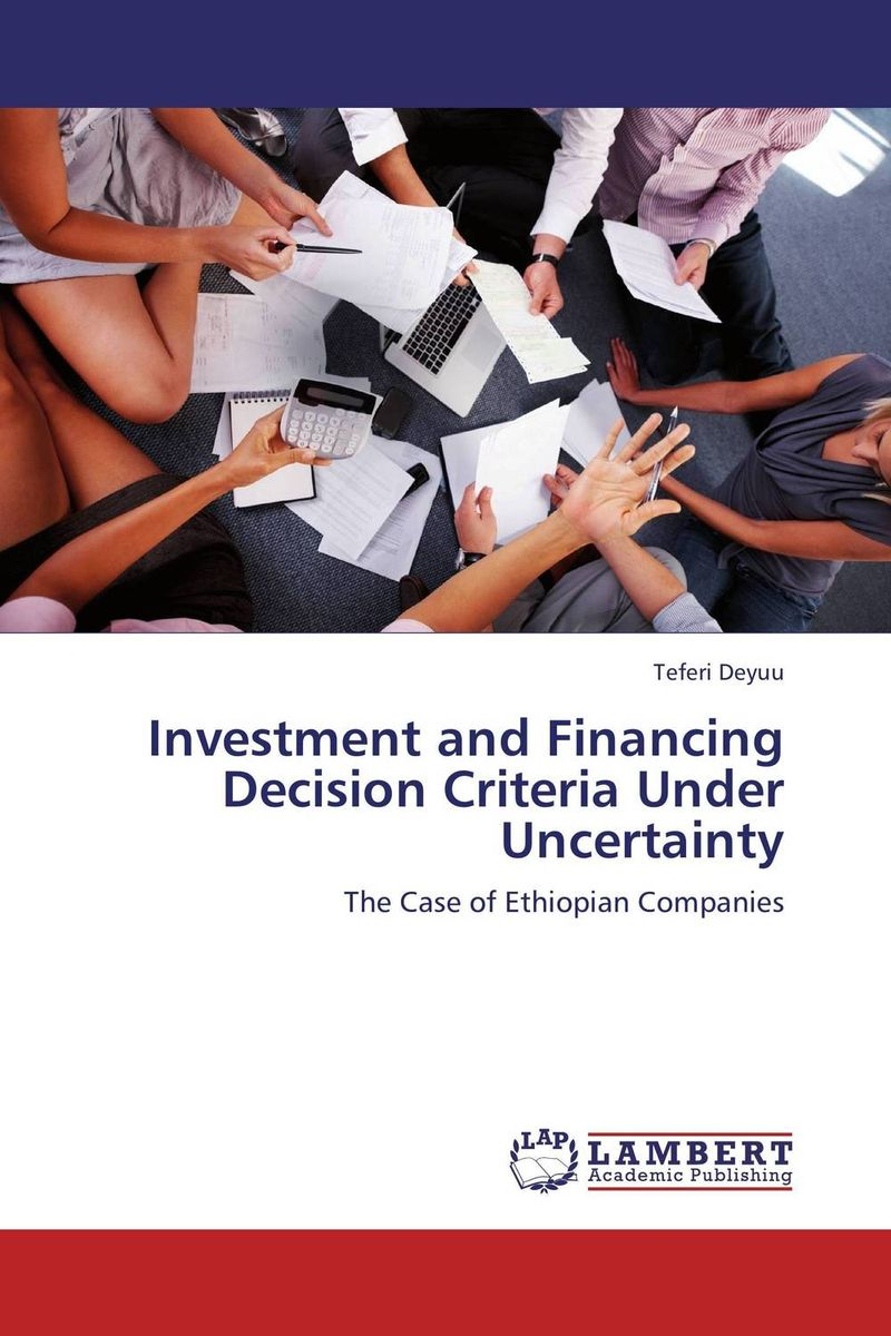 Investment and Financing Decision Criteria Under Uncertainty