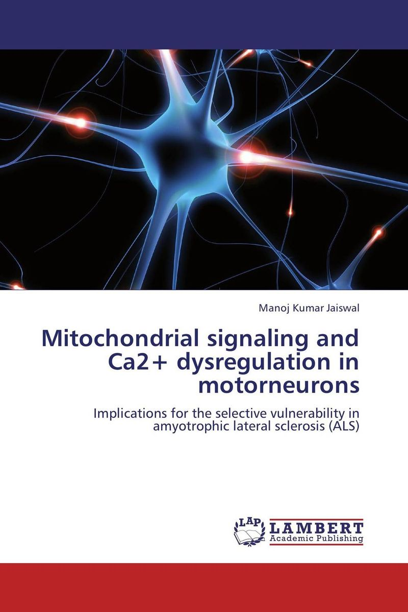 Mitochondrial signaling and Ca2+ dysregulation in motorneurons tdp 43 in the pathogenesis of amyotrophic lateral sclerosis als