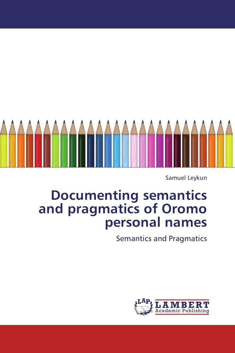 Documenting semantics and pragmatics of Oromo personal names samuel adola moga the semantics of the oromo motion verb ba uu to go out