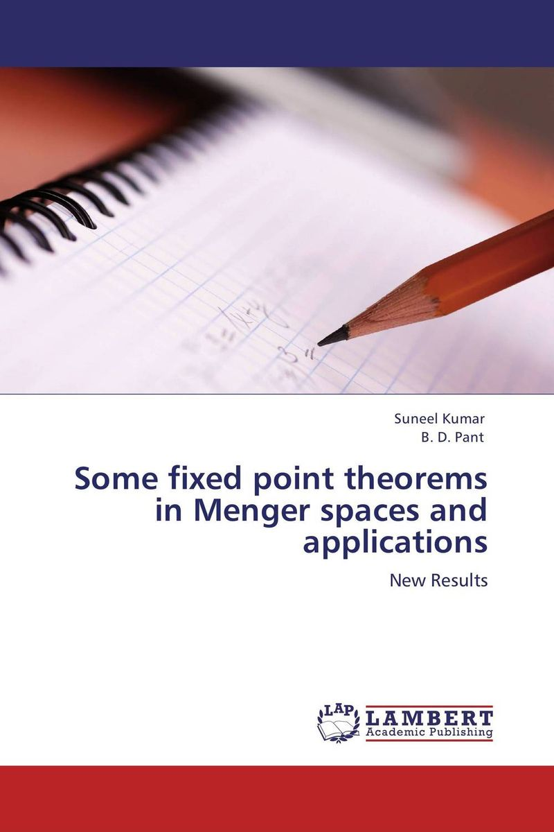 Some fixed point theorems in Menger spaces and applications nirmal kumar singh and ravi prakash dubey fixed point theorems in topological spaces with application to fratal