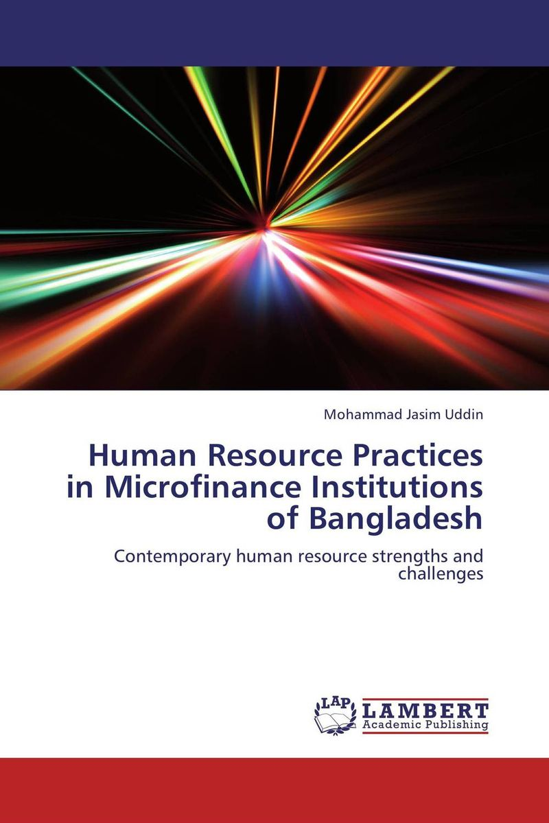 Human Resource Practices in Microfinance Institutions of Bangladesh business models and human resource management