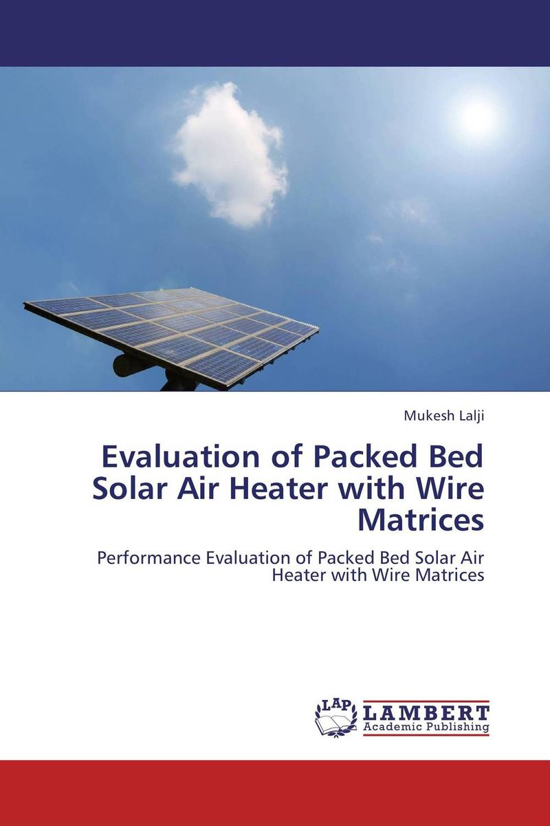 Evaluation of Packed Bed Solar Air Heater with Wire Matrices bim based energy efficiency evaluation of modern buildings