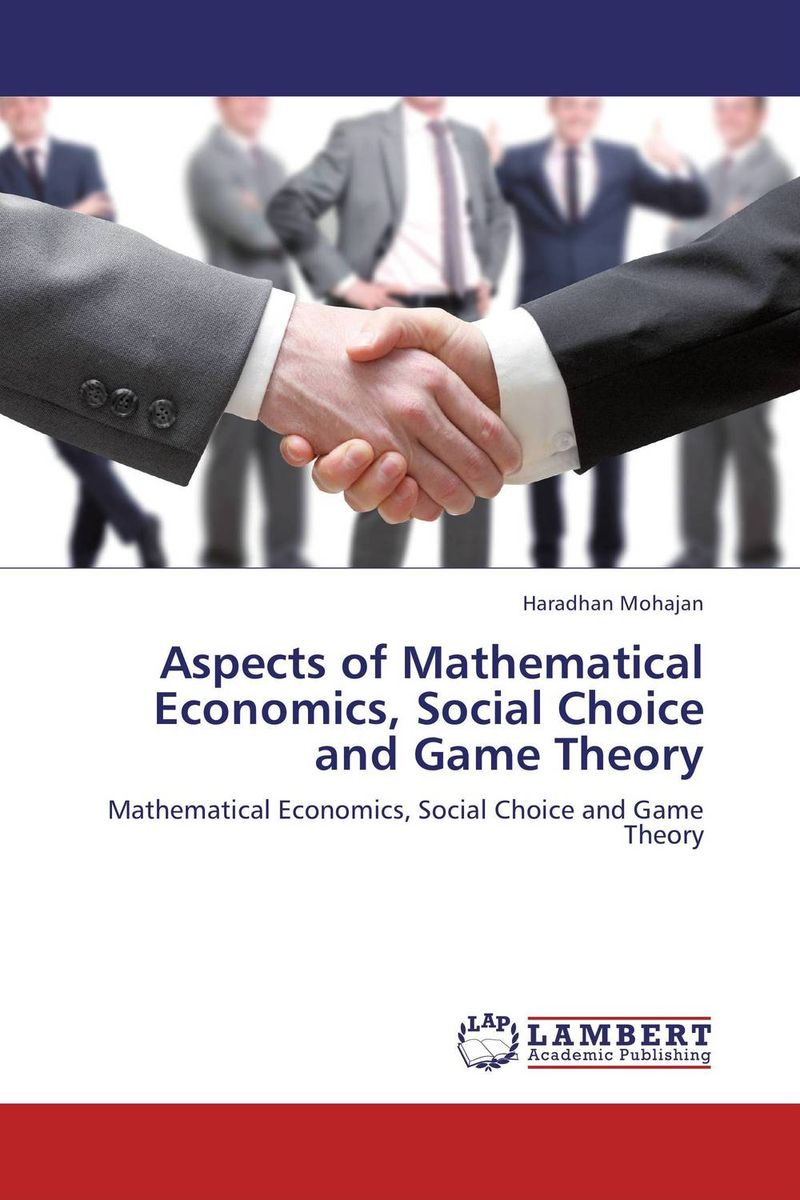Aspects of Mathematical Economics, Social Choice and Game Theory john dearie where the jobs are entrepreneurship and the soul of the american economy