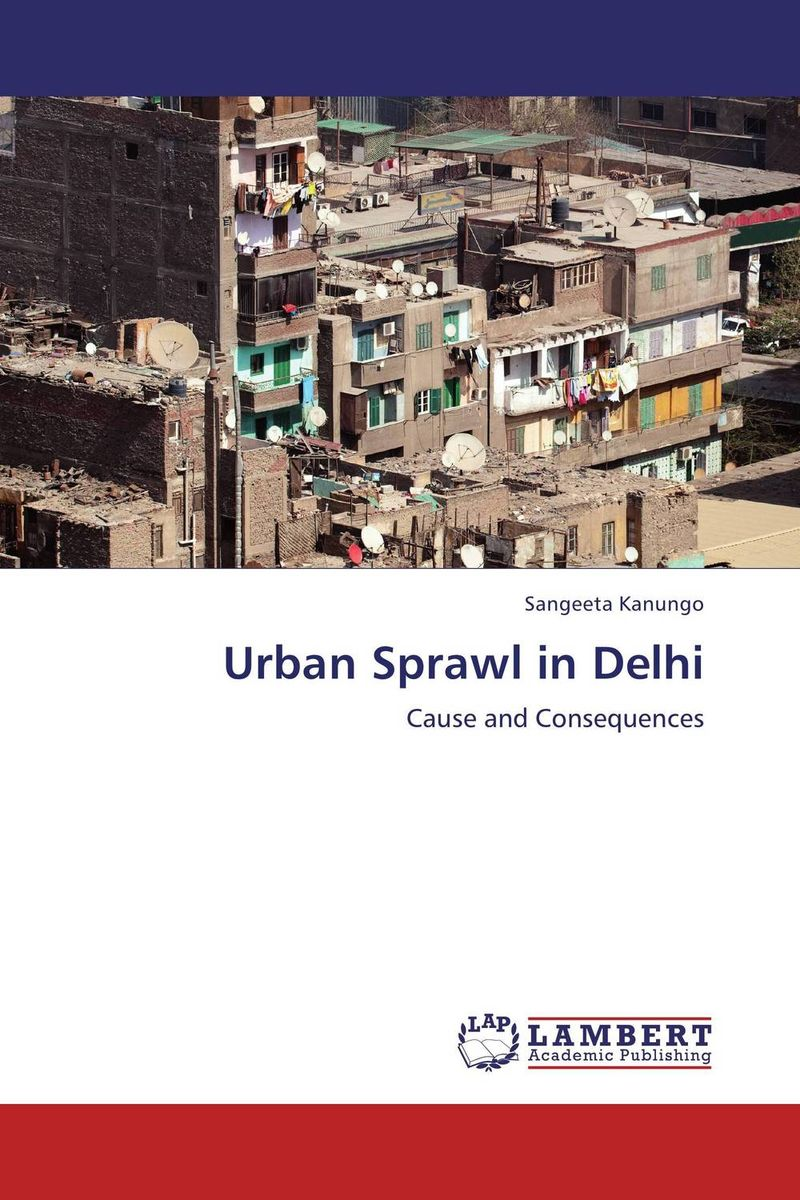 Urban Sprawl in Delhi the effects of urban sprawl on the cities structure