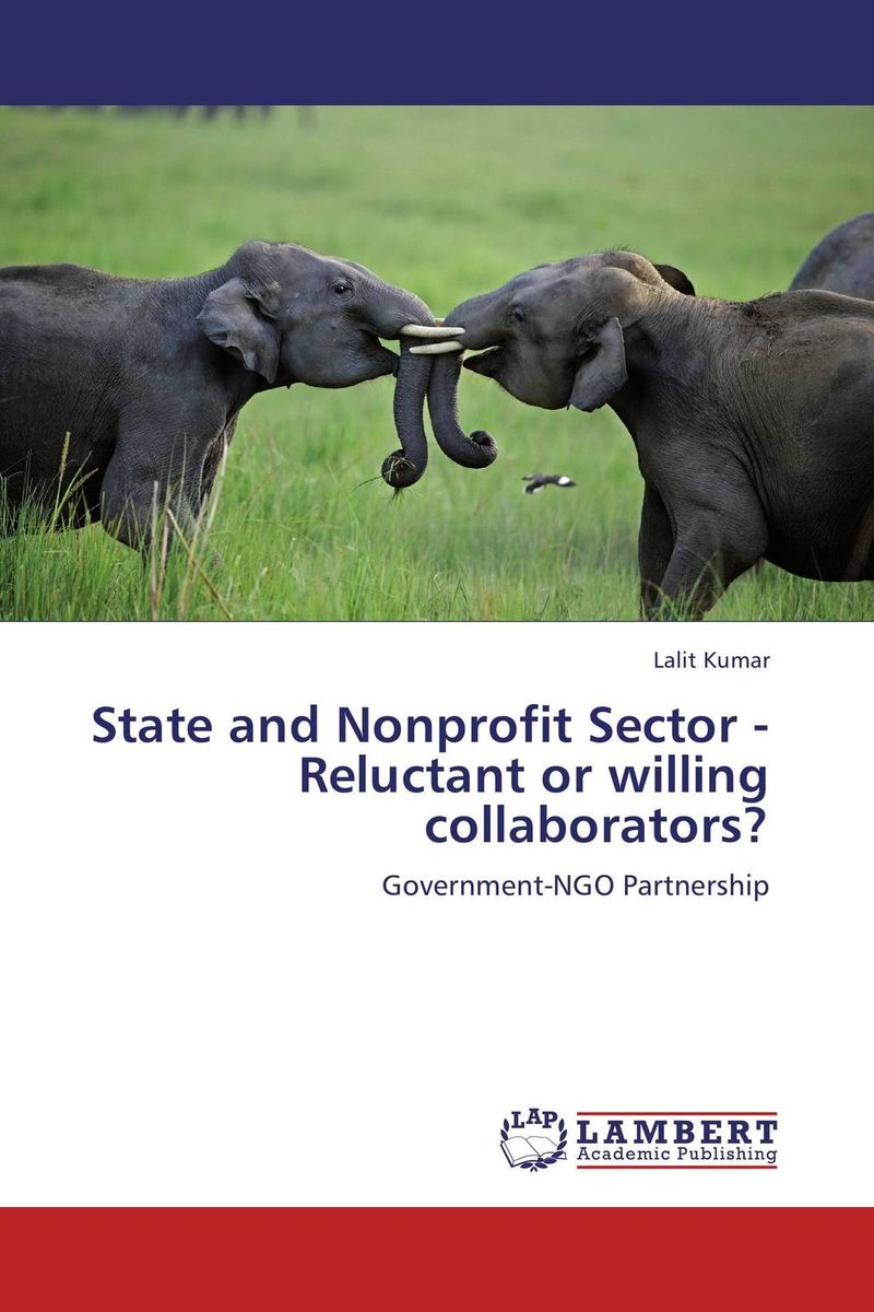 State and Nonprofit Sector - Reluctant or willing collaborators? karla williams a leading the fundraising charge the role of the nonprofit executive