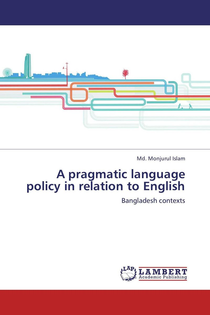 A pragmatic language policy in relation to English english language at secondary education in bangladesh