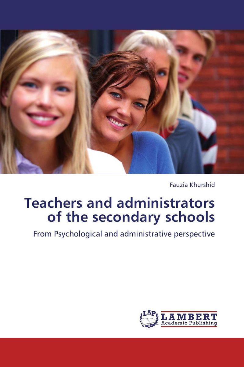 Teachers and administrators of the secondary schools the principal s role in getting teachers to collaborate
