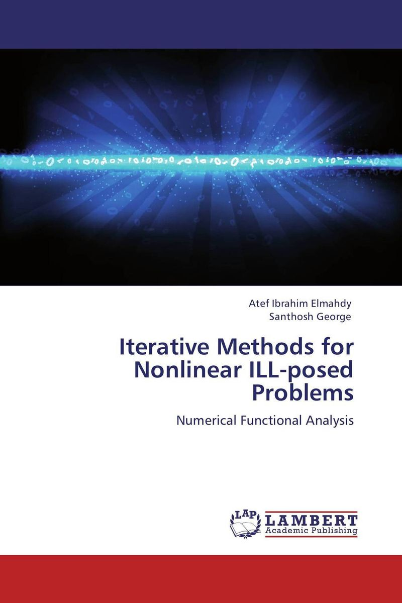 Iterative Methods for Nonlinear ILL-posed Problems a m nagy on the numerical solutions of ill posed problems