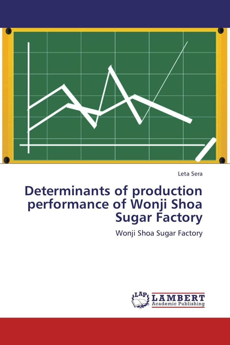Determinants of production performance of Wonji Shoa Sugar Factory adding value to the citrus pulp by enzyme biotechnology production