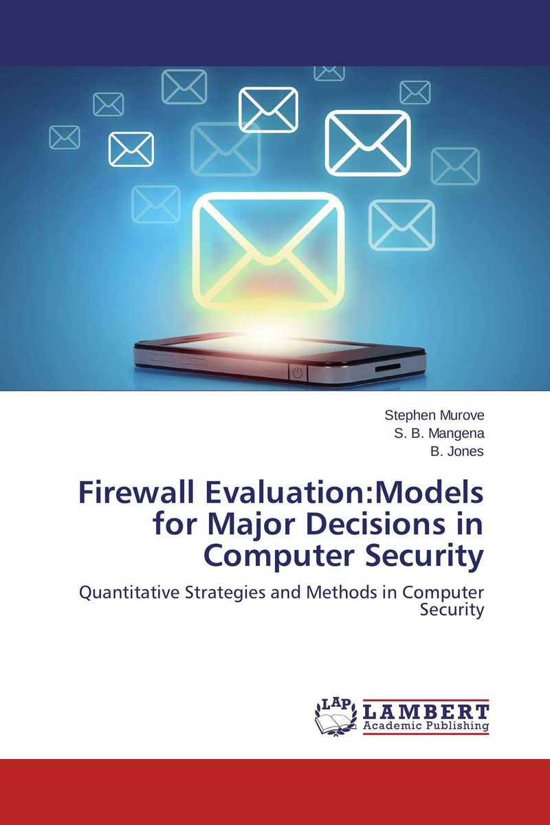 Firewall Evaluation:Models for Major Decisions in Computer Security the role of evaluation as a mechanism for advancing principal practice