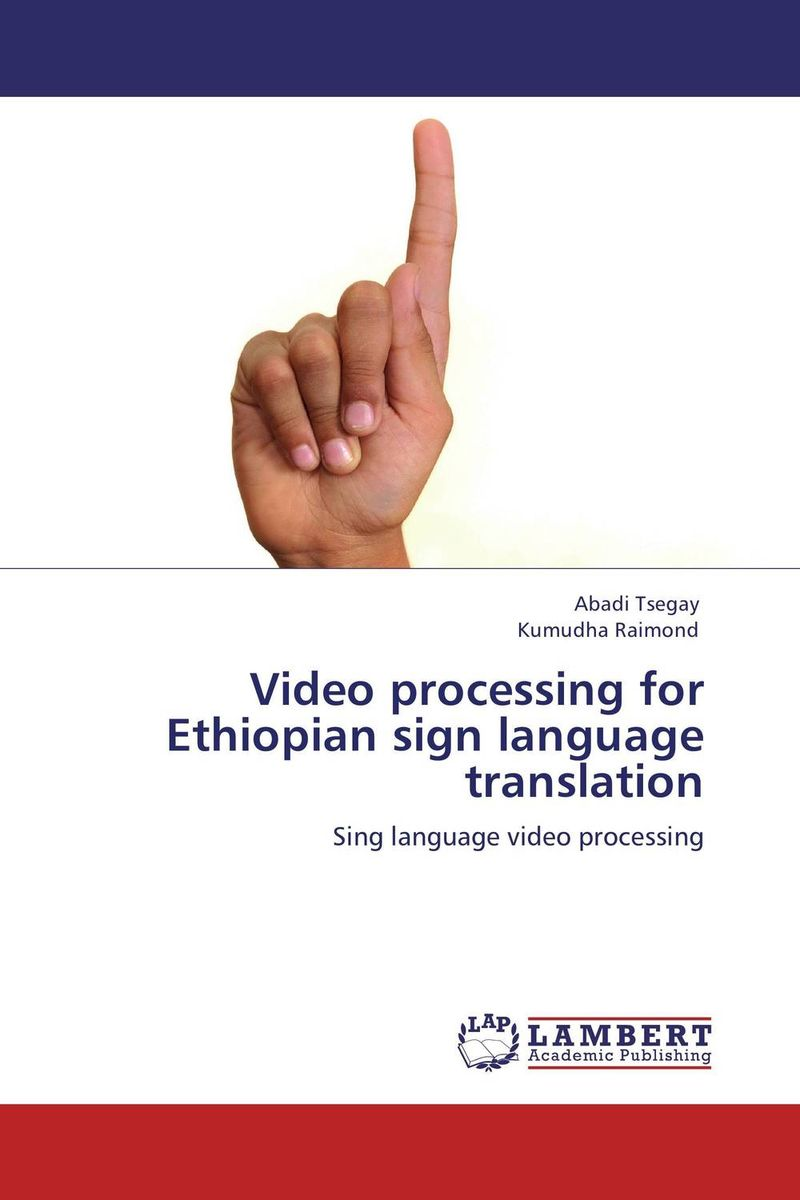 Video processing for Ethiopian sign language translation language shift the case of ethiopian kunama