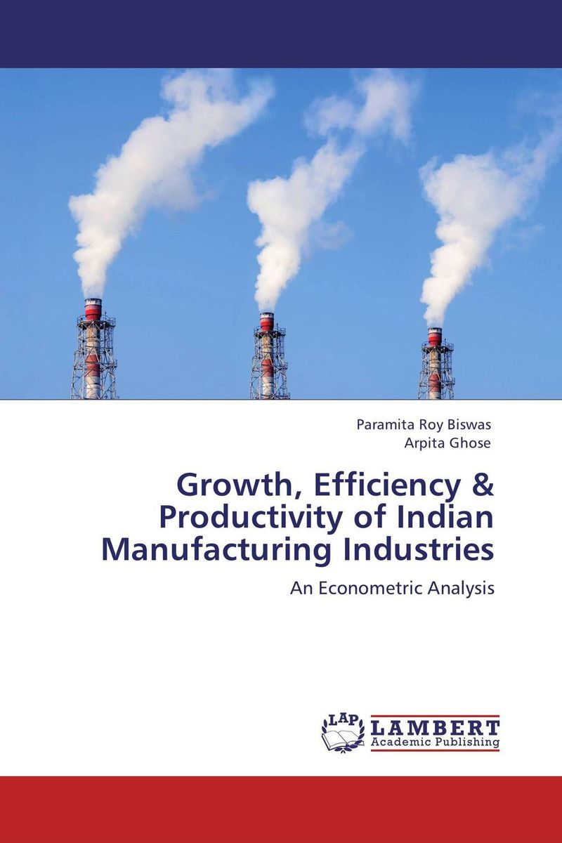 Growth, Efficiency & Productivity of Indian Manufacturing Industries panchanan das output employment and productivity growth in indian manufacturing