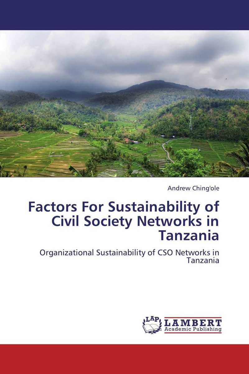 Factors For Sustainability of Civil Society Networks in Tanzania the demands of liberty – civil society in france since the revolution