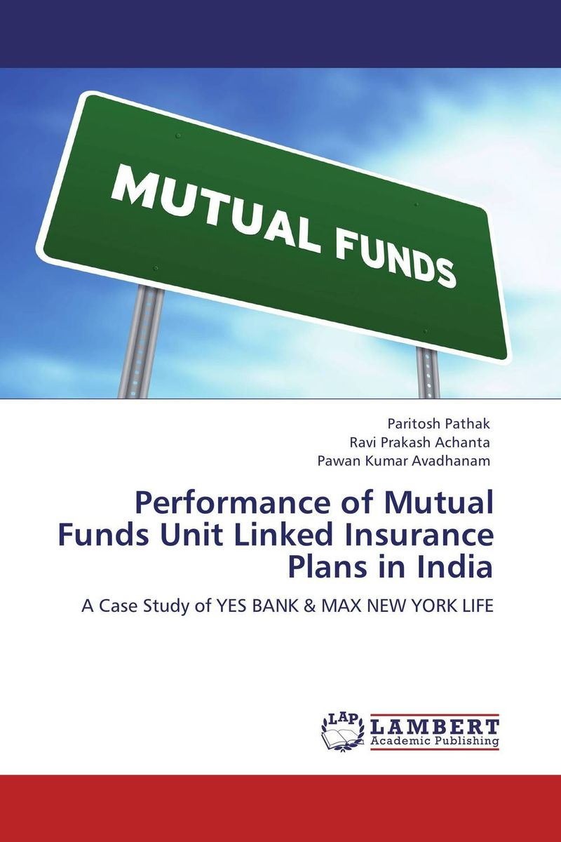 Performance of Mutual Funds Unit Linked Insurance Plans in India john haslem a mutual funds portfolio structures analysis management and stewardship