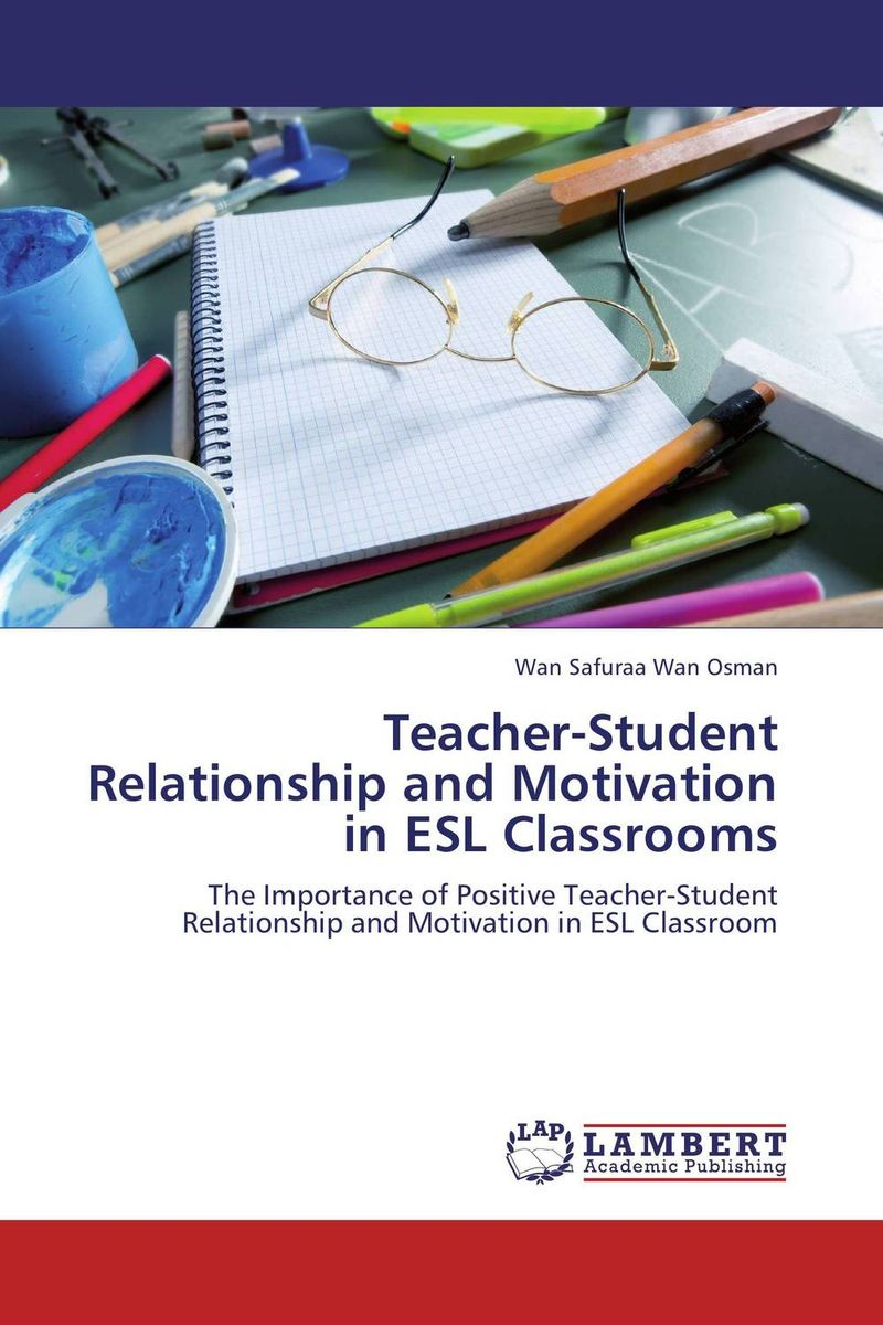 Teacher-Student Relationship and Motivation in ESL Classrooms antonaros s the teacher s basic tools the teacher as manager