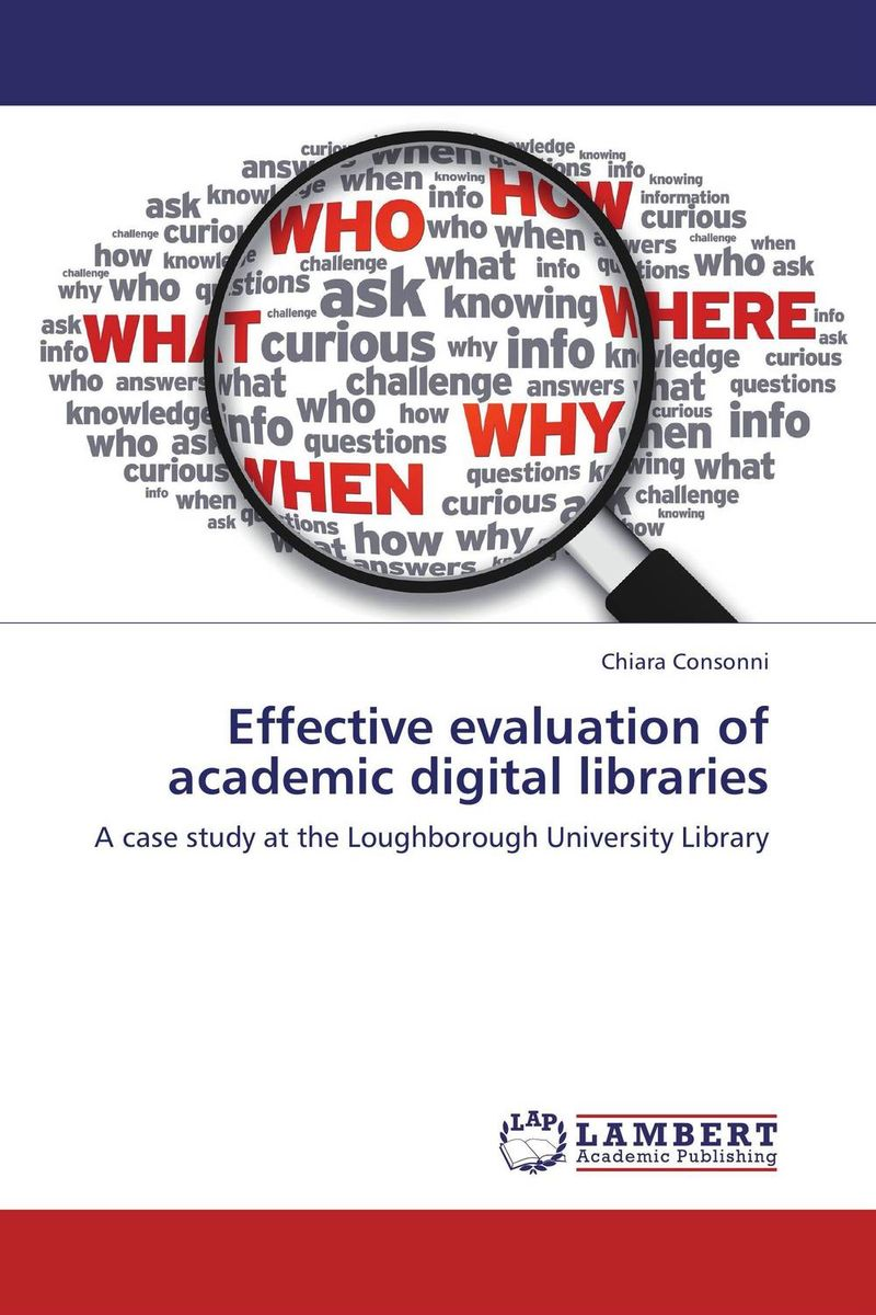 Effective evaluation of academic digital libraries the role of evaluation as a mechanism for advancing principal practice