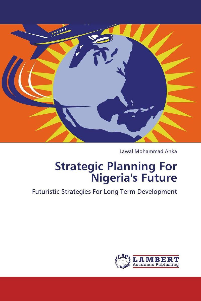Strategic Planning For Nigeria's Future erica olsen strategic planning kit for dummies