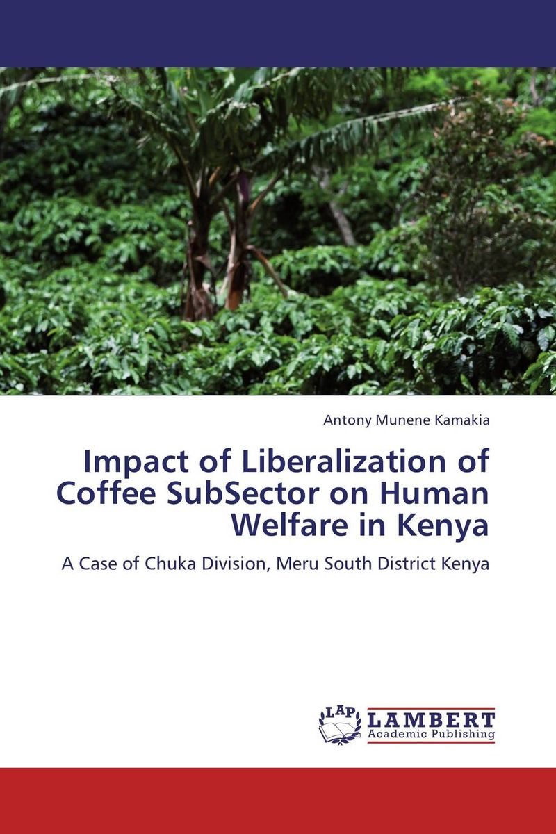 Impact of Liberalization of Coffee SubSector on Human Welfare in Kenya the impact of micro finance on rural participating households