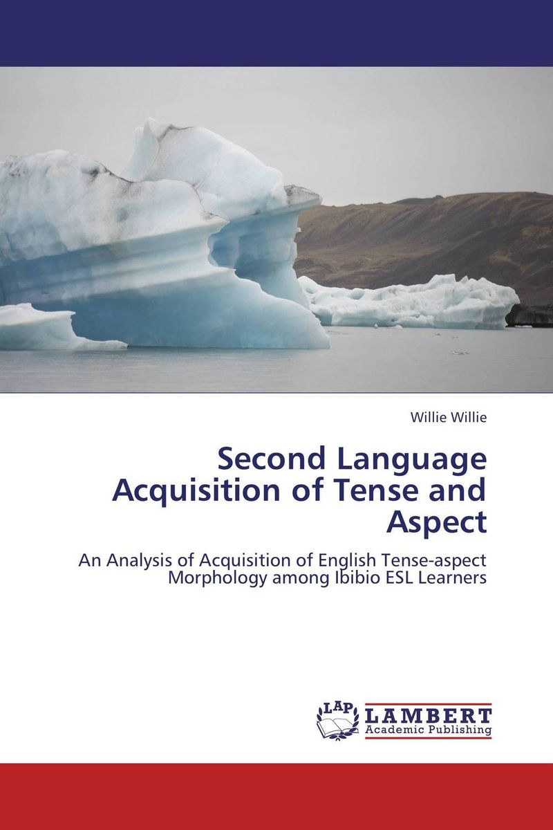 Second Language Acquisition of Tense and Aspect constructing a language – a usage–based theory of language acquisition