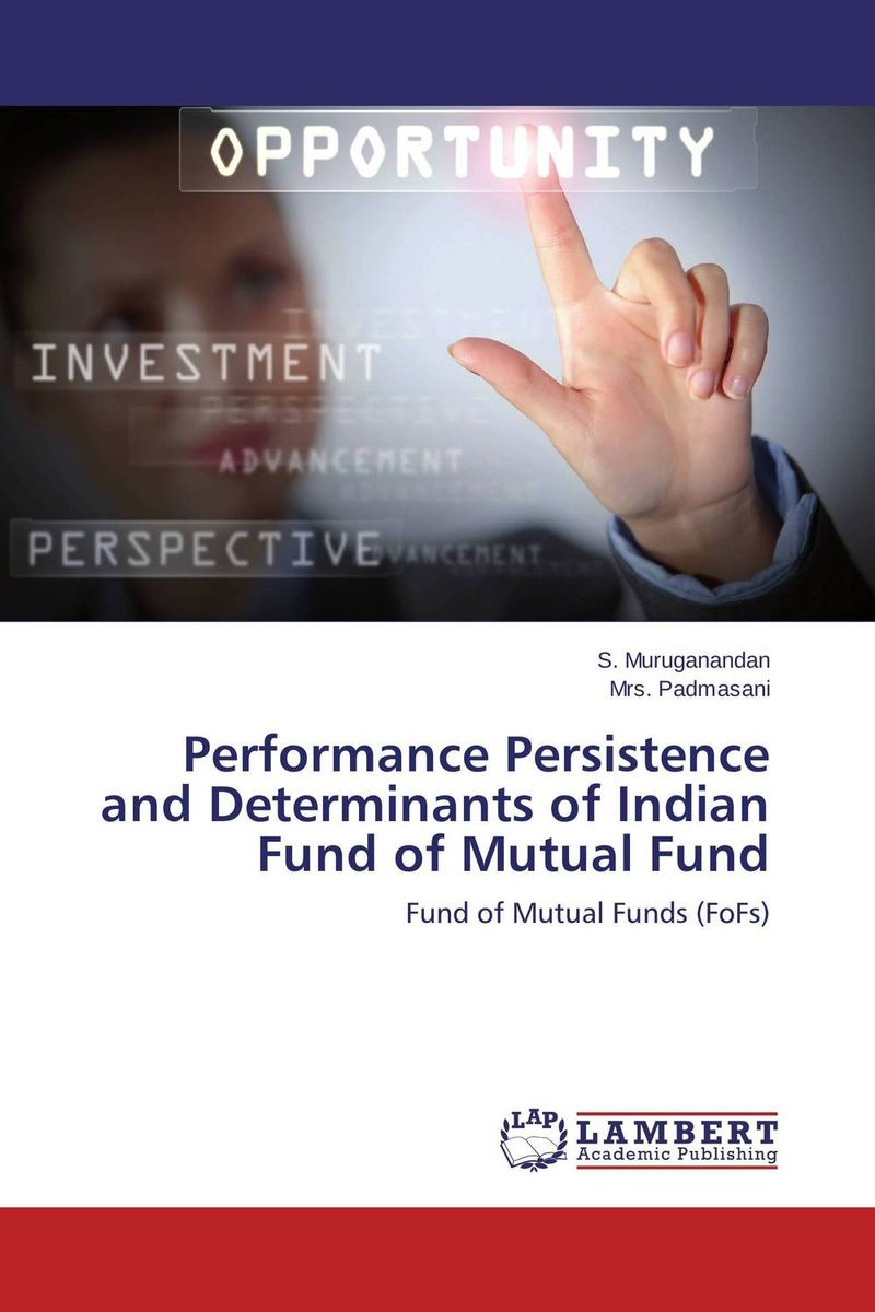 Performance Persistence and Determinants of Indian Fund of Mutual Fund for their mutual benefit