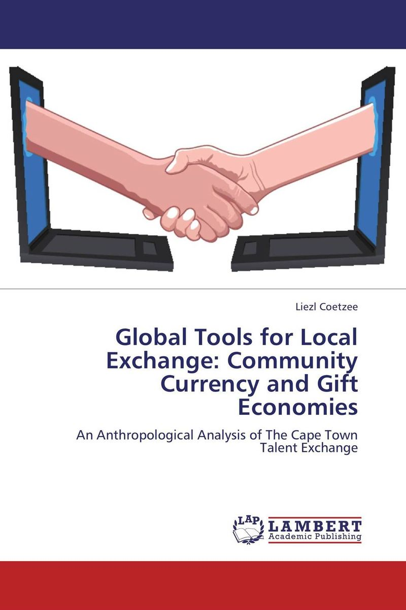 Global Tools for Local Exchange: Community Currency and Gift Economies купить