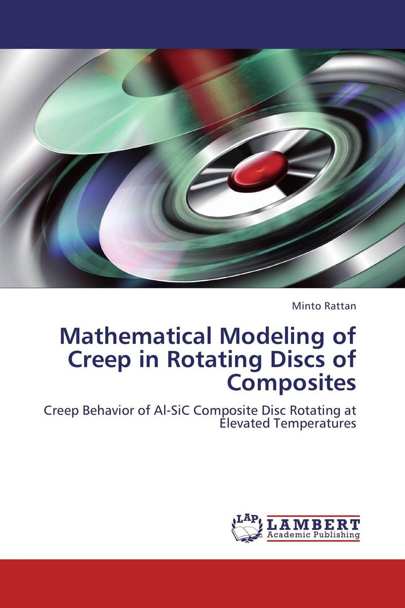 Mathematical Modeling of Creep in Rotating Discs of Composites fundamentals of creep in metals and alloys