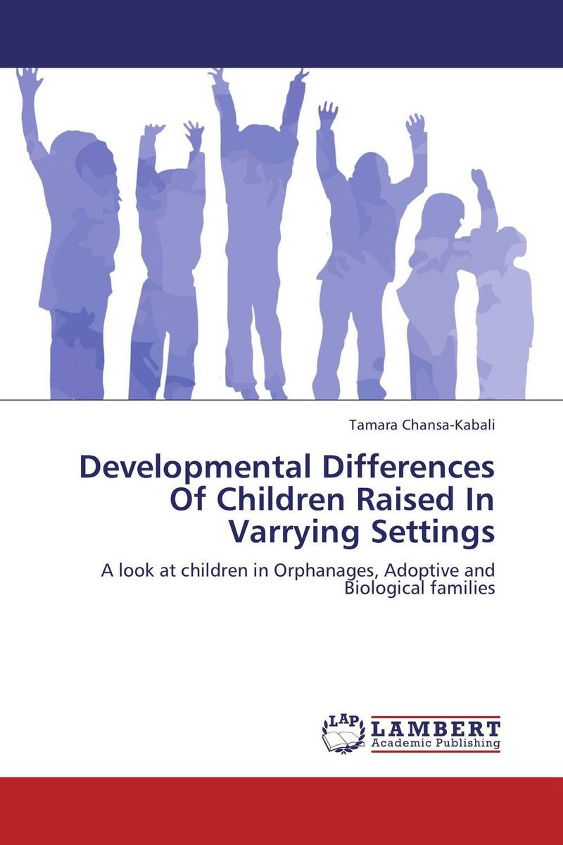 Developmental Differences Of Children Raised In Varrying Settings raised from the ground